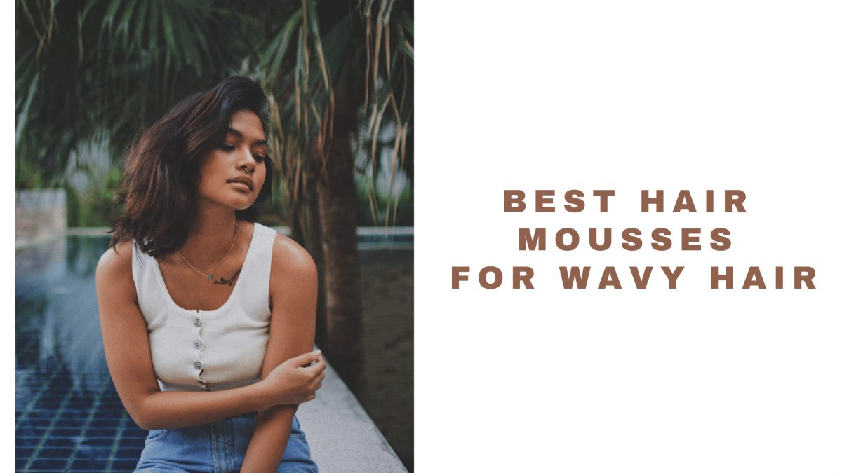 15 Best Hair Mousses For Wavy Hair 2021