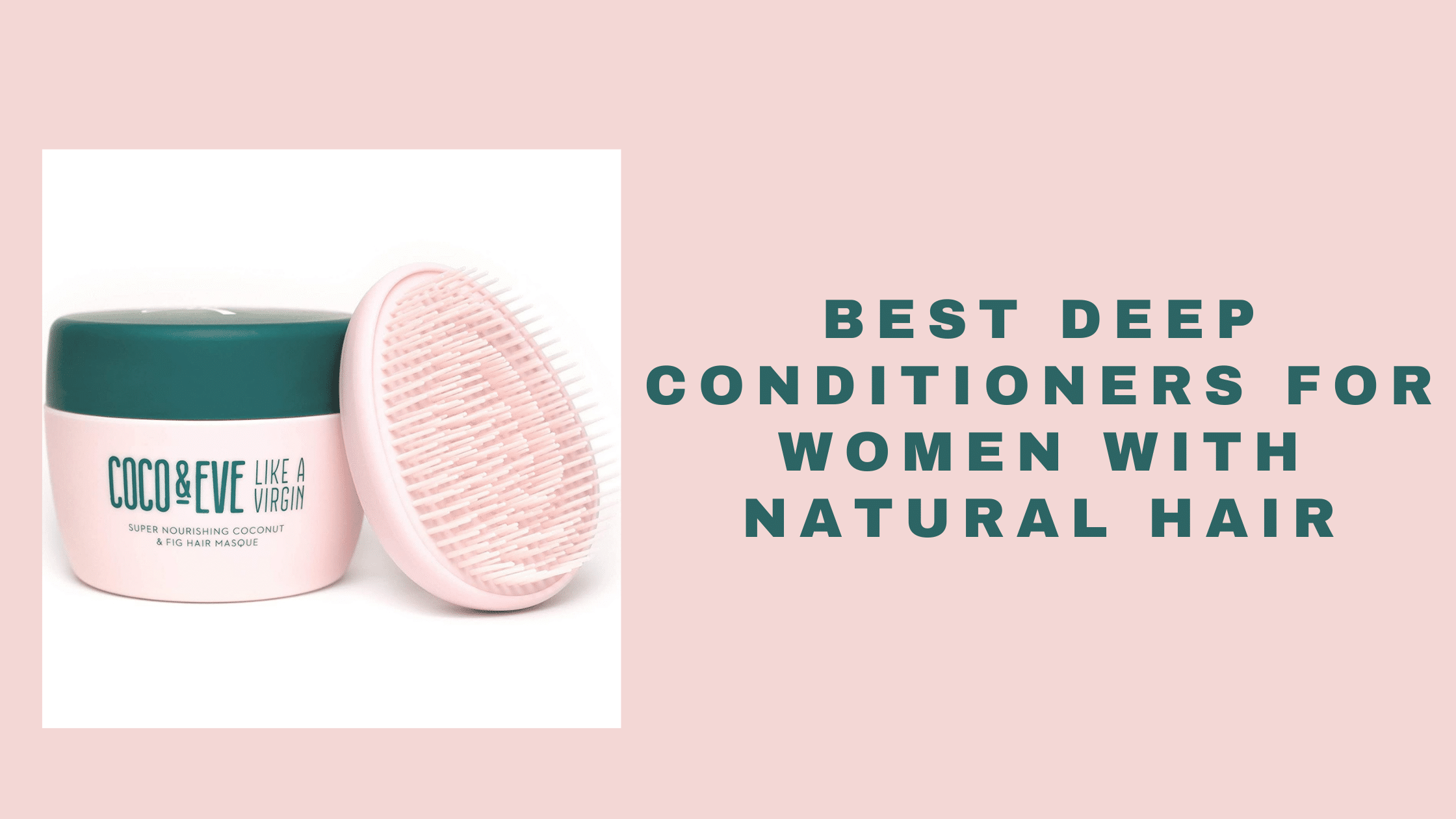 17 Best Deep Conditioners For Women With Natural Hair