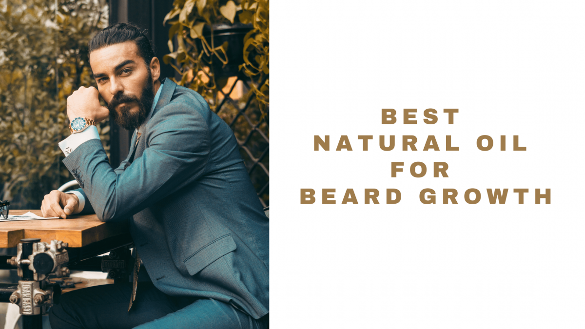 Best Natural Oil For Beard Growth 2021