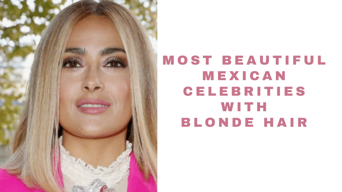 16 Most Beautiful Mexican Celebrities with Blonde Hair