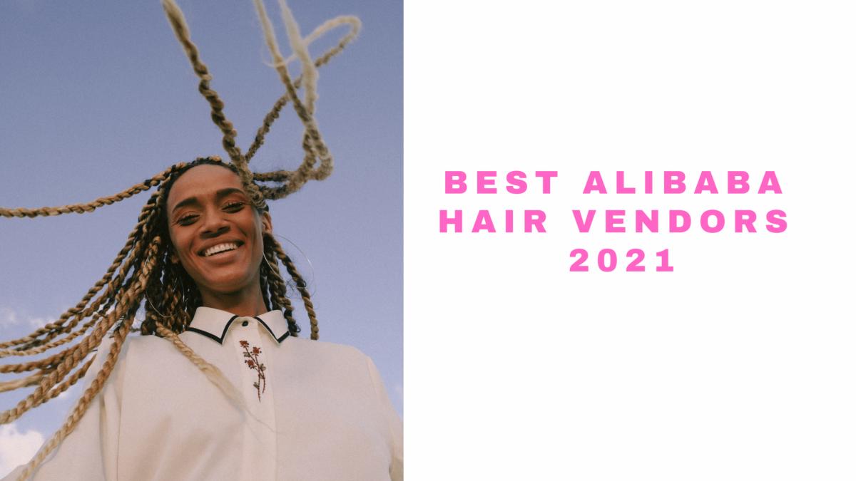 Best Alibaba Hair Vendors 2021