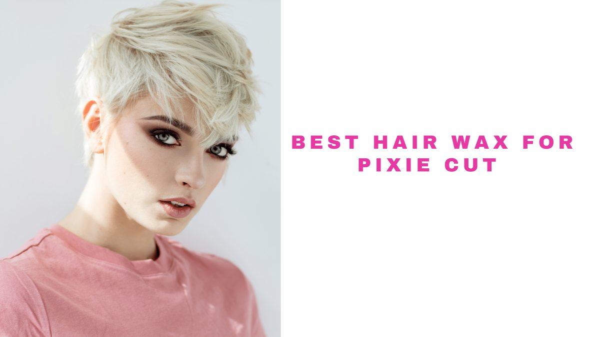 Best Hair Wax For Pixie Cut 2021