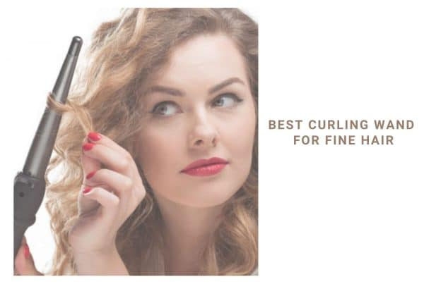 best curling wand for fine hair