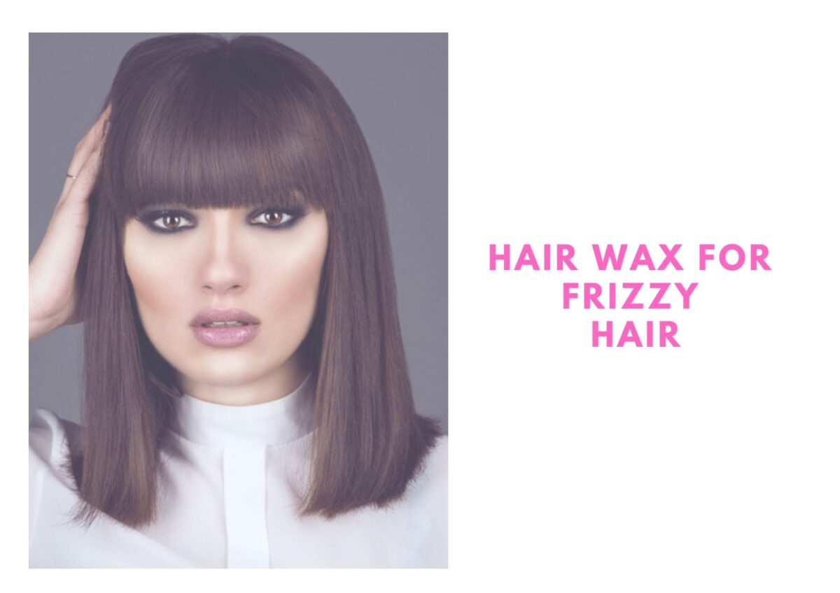6 Best Hair Wax For Frizzy Hair In 2021