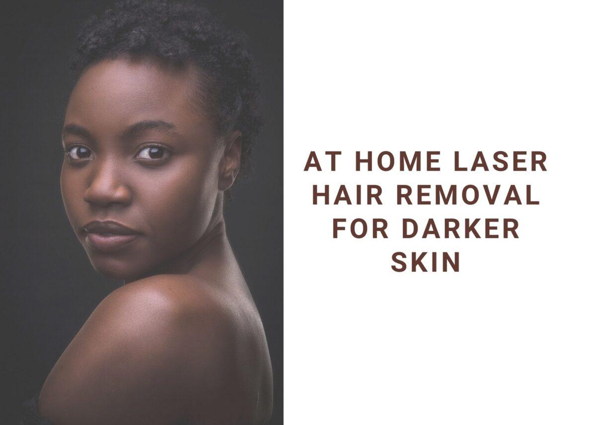 5 Best At Home Laser Hair Removal For Dark Skin 2021 | Safe IPL Devices For Darker Skin Tones