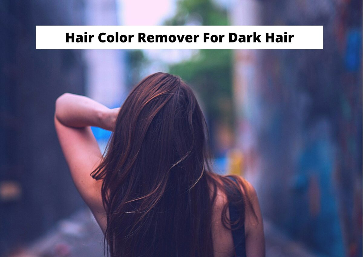 Best Hair Color Remover For Black And Dark Hair In 2021