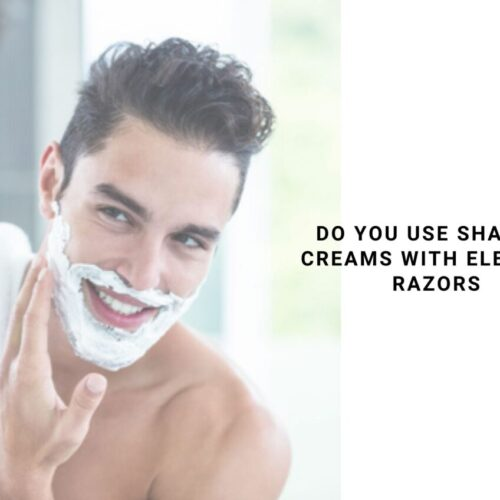Do You Use Shaving Creams With Electric Razors