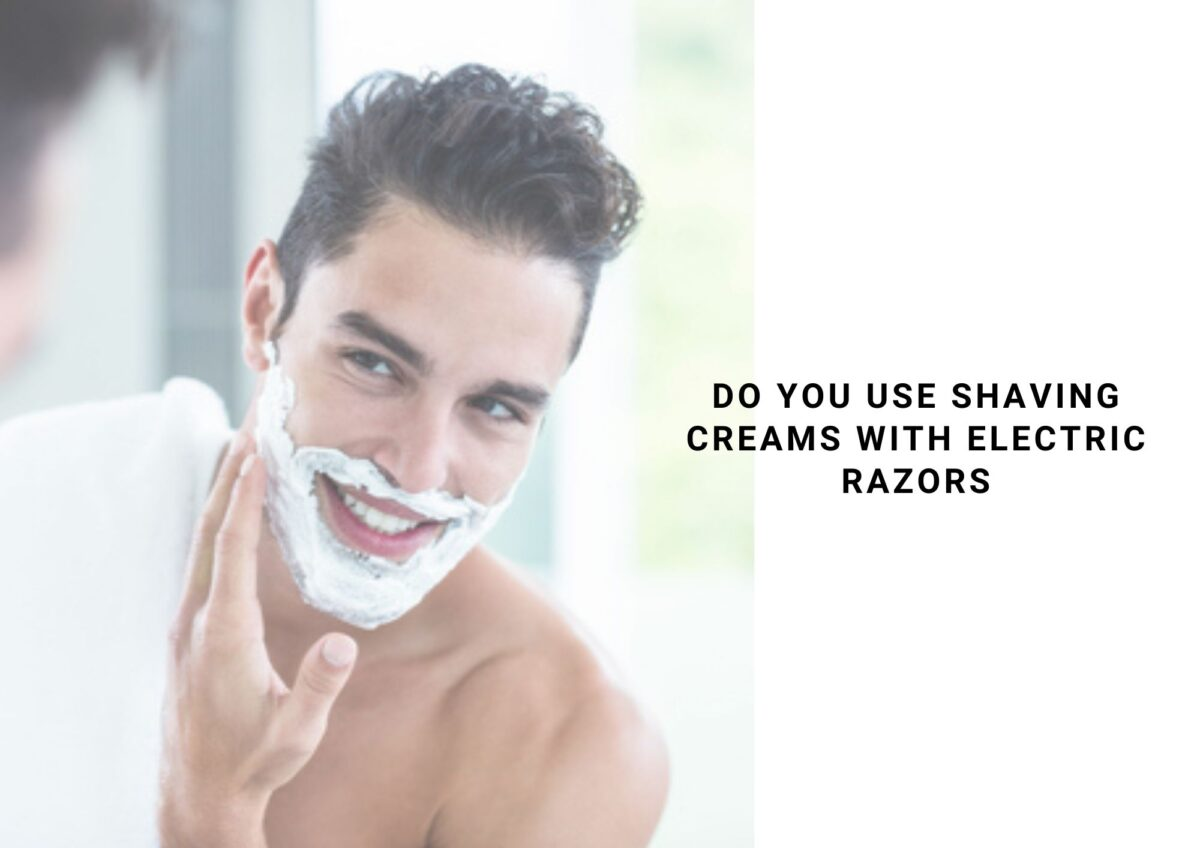 Do You Use Shaving Cream With An Electric Razor? 14 Tips For Getting A Great Shave 2021