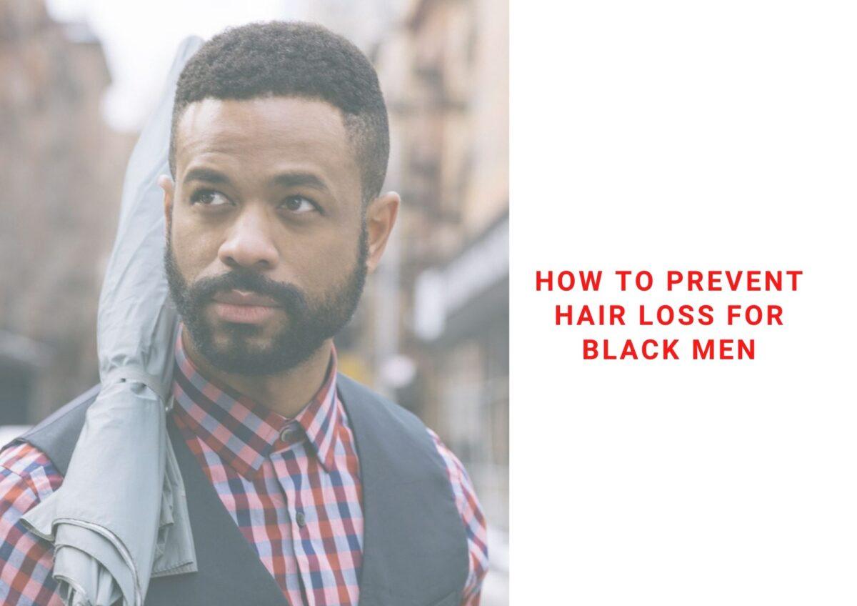 How To Prevent Hair Loss For Black Men 2021