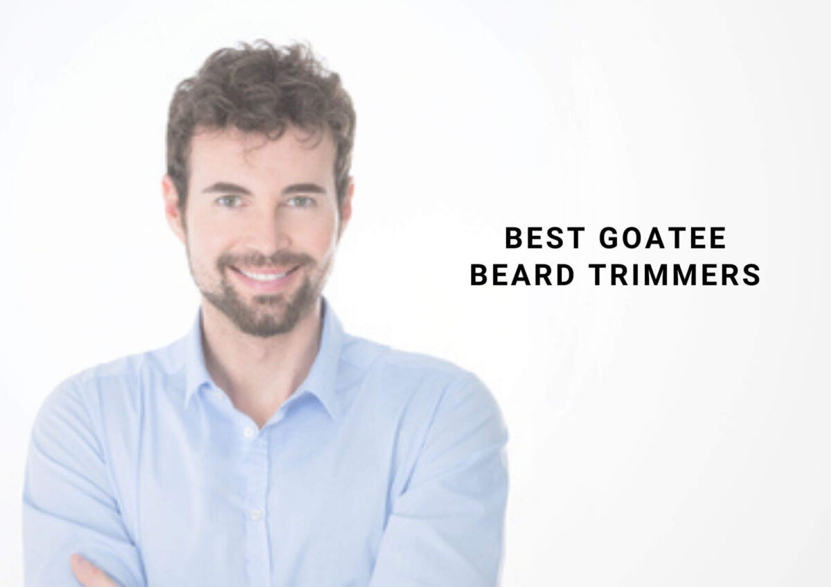 5 Best Goatee Trimmers For Your Beard 2021