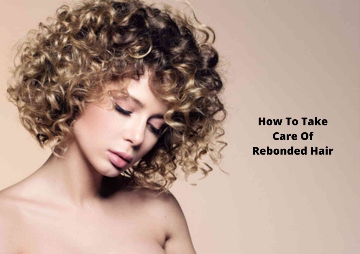 8 Easy Tips On How To Take Care Of Rebonded Hair 2021