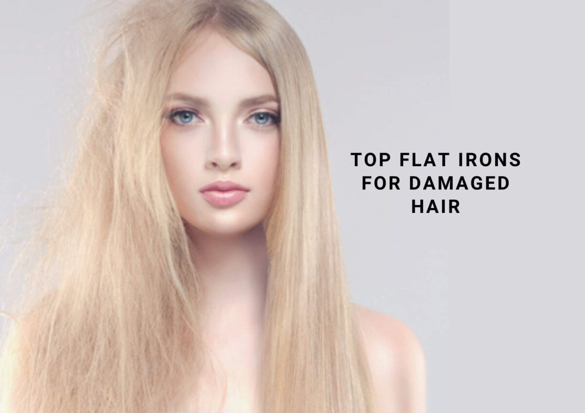 6 Best Flat Irons For Damaged Hair 2021
