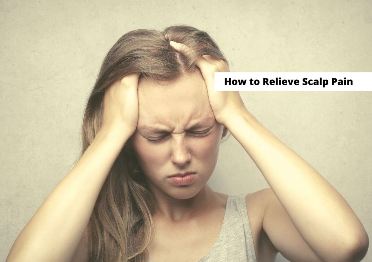 How To Relieve Scalp Pain 2021