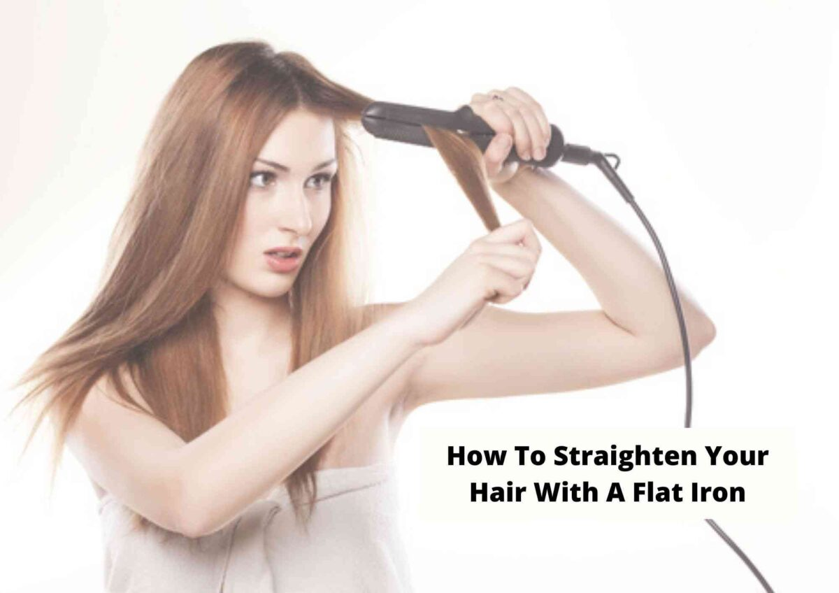 How To Straighten Hair With Flat Iron In 8 Easy Steps 2021