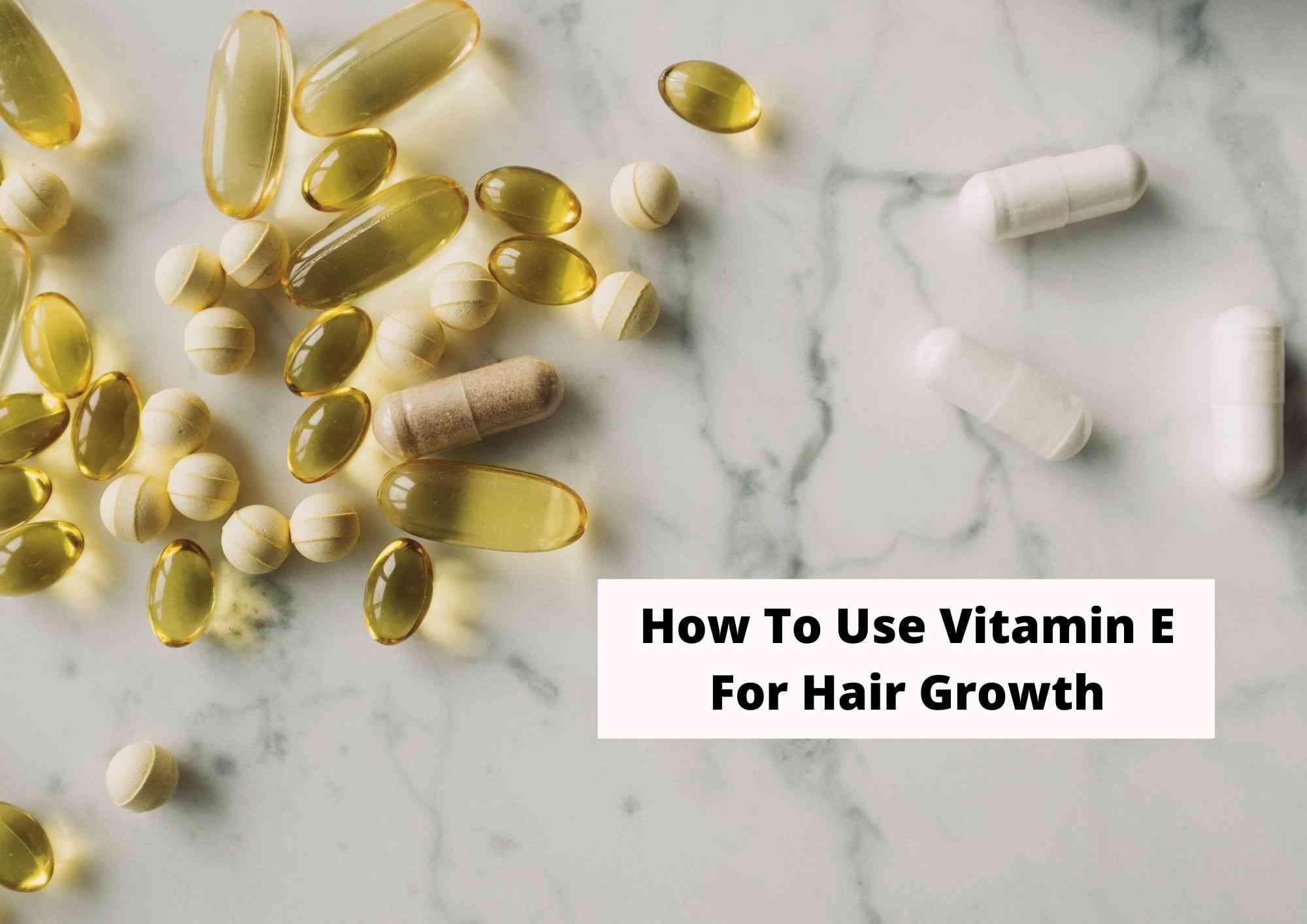How Do You Use Vitamin E for Hair Growth