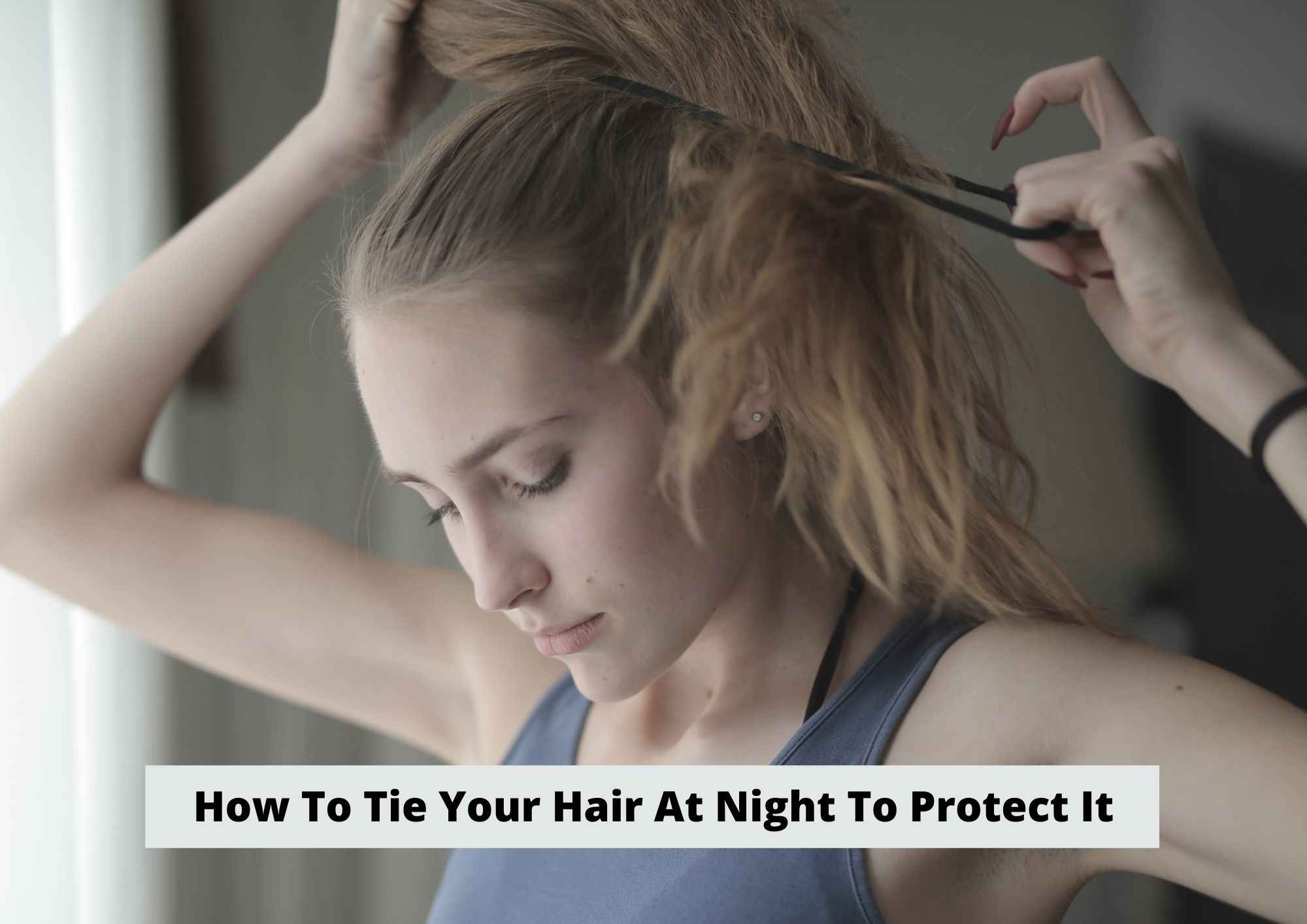 How To Tie Your Hair At Night To Protect It