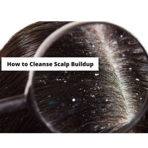 How to Cleanse Your Scalp Buildup