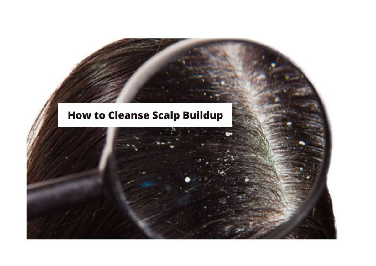How To Cleanse Your Scalp Buildup 2021