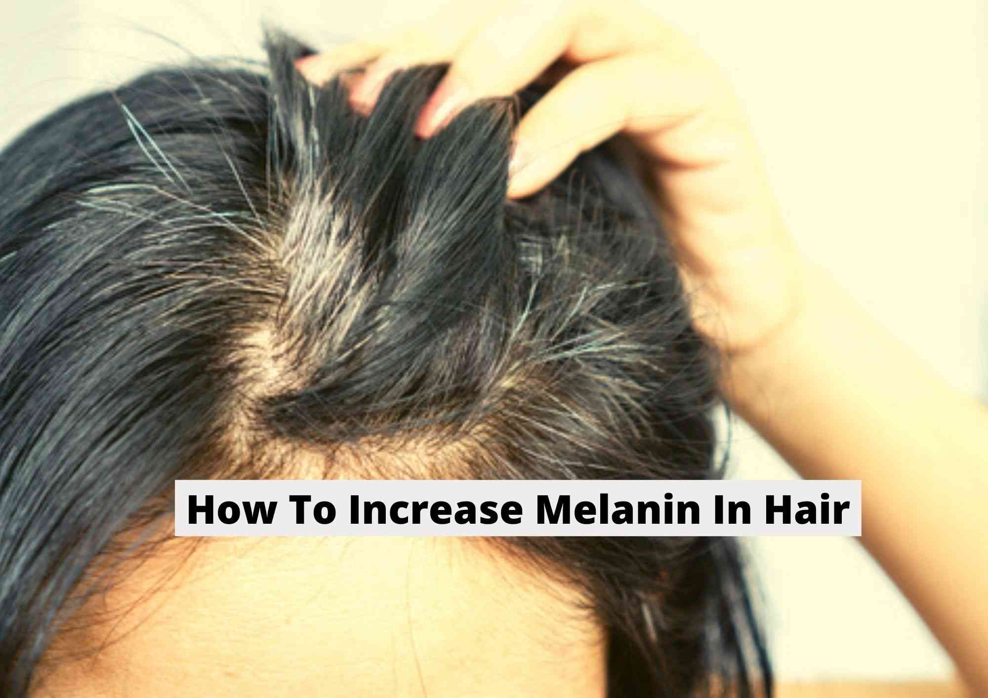 How To Increase Melanin in Hair Naturally 2021
